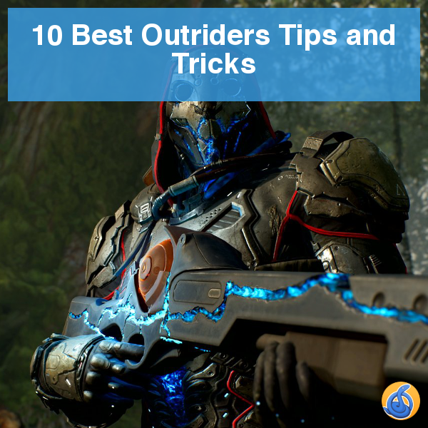 Outriders Tips and Tricks